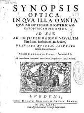 Synopsis optica: in qua illa omnia quae ad opticam, dioptricam, catoptricam pertinent, id est, ad triplicem radium visualem directum, refractum, reflexum, breviter quidem, accurate tamen demonstrantur