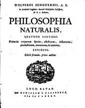 Wolferdi Senguerdi Philosophia naturalis: quatuor partibus primarias corporum species affectiones, differentias productiones, mutationes et interitus exhibens
