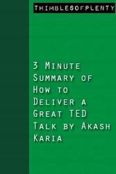 3 Minute Summary Of How To Deliver A Great Ted Talk By Akash Karia Book PDF
