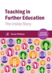 Teaching in Further Education: The Inside Story