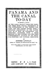 Panama and the Canal To-day: An Historical Account of the Canal Project from the Earliest Times, with Special Reference to the Enterprises of the French Company and the United States, with a Detailed Description of the Waterway as it Will be Ultimately Constructed: Together with a Brief History of the Country and the First Comprehensive Account of Its Physical Features and Natural Resources