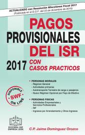 PAGOS PROVISIONALES DEL ISR 2017: Con casos prácticos 2017