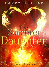 The Sorcerer's Daughter: Accidental Sorcerers, Book 3