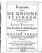 Irenicum sive De Unione Et Synodo Evangelicorum Concilianda Liber Votivus Paci Ecclesiae & desiderijs pacificorum dicatus