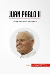 Juan Pablo II: Un papa al encuentro de los pueblos