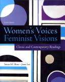 Women s Voices  Feminist Visions  Classic and Contemporary Readings