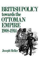 British Policy Towards the Ottoman Empire 1908 1914 PDF