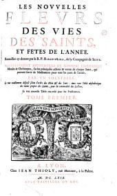 Les Nouvelles fleurs des vies des saints, et fetes de l'année. Recueillies cy-deuant par le R. P. Ribadeneira..., nouvellement augmentées... par vn solitaire...