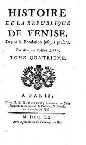 Histoire De La République De Venise: Depuis sa Fondation jusqu'à présent. 4