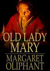 Old Lady Mary: A Story of the Seen and the Unseen