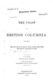 The Coast of British Columbia: Including the Juan de Fuca Strait, Puget Sound, Vancouver and Queen Charlotte Islands