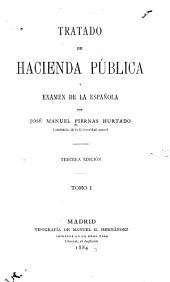 Tratado de Hacienda Pública y examen de la española: Volumen 1