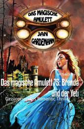 Das magische Amulett 75: Brenda und der Yeti: Cassiopeiapress Romantic Thriller