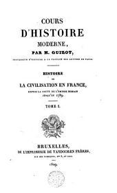Cours d'histoire moderne. Histoire de la civilisation en France depuis la chute de l'Empire romain jusqu'en 1789