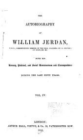 The autobiography of William Jerdan: with his literary, political and social reminiscences and correspondence during the last fifty years, Volume 4