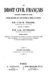Le droit civil français: suivant l'ordre du code ; ouvrage dans lequel on a tâché de réunir la théorie à la pratique, Volume5