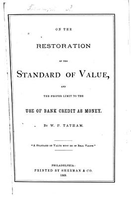 On the Restoration of the Standard of Value  and the Proper Limit to the Use of Bank Credit as Money
