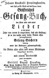 Johann Anastasii Freylinghausen ... geistreiches Gesang-Buch, den Kern alter und neuer Lieder in sich haltend: jetzt von neuen so eingerichtet, dass alle Gesänge ... unter ihte Rubriquen zusammengebracht, auch die Noten aller alten und neuen Melodenen buygefügt worden und mit einem Vorbericht