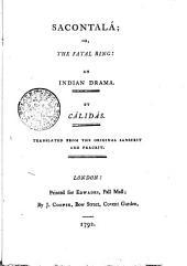 SACONTALÁ; OR, THE FATAL RING: AN INDIAN DRAMA