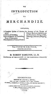 An Introduction to Merchandize: Containing, a Complete System of Arithmetic : a System of Algebra : Forms and Manner of Transacting Bills of Exchange : Book-keeping in Various Forms : an Account of the Trade of Great Britain, and the Laws and Practices Relating to Sale, Factorage, Insurance, Shipping, &c