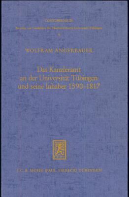 Das Kanzleramt an der Universit  t T  bingen und seine Inhaber 1590 1817 PDF
