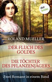 Der Fluch des Goldes & Die Töchter des Pflanzenjägers: Zwei Romane in einem Band