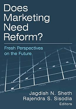 Does Marketing Need Reform   Fresh Perspectives on the Future PDF
