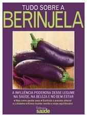 Tudo sobre Berinjela – A influência deste legume na Saúde, na Beleza e no Bem-Estar