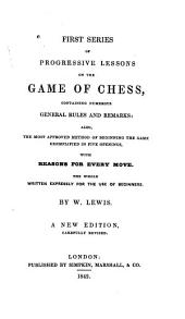 First Series of Progressive Lessons on the Game of Chess: Containing Numerous General Rules and Remarks