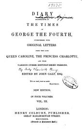 Diary Illustrative of the Times of George the Fourth: Interspersed with Original Letters from the Late Queen Caroline, and from Various Other Distinguished Persons, Volume 3