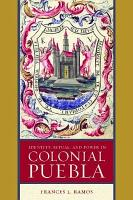 Identity  Ritual  and Power in Colonial Puebla PDF