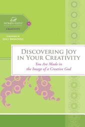 Discovering Joy in Your Creativity: You Are Made in the Image of a Creative God