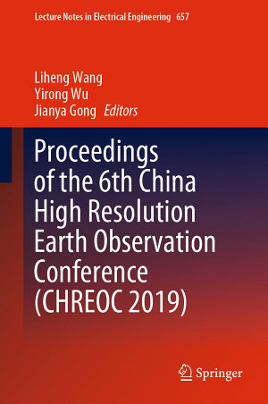 Proceedings of the 6th China High Resolution Earth Observation Conference  CHREOC 2019