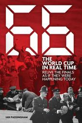66: The World Cup in Real Time: Relive the Finals as If They Were Happening Today