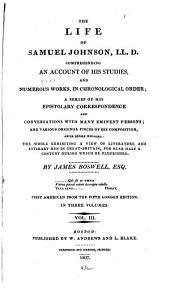 The life of Samuel Johnson, LL. D.: comprehending an account of his studies and numerous works, in chronological order; a series of his epistolatory correspondence and conversations with many eminent persons; and various original pieces of his composition, never before published: the whole exhibiting a view of literature and literary men in Great-Britain, for near half a century during which he flourished, Volume 3