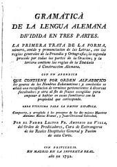 Gramática de la lengua alemana dividida en tres partes: la primera trata de la forma, ... con un apendice ...
