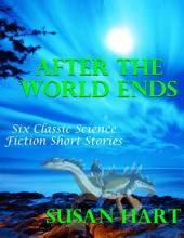 After the World Ends: Six Classic Science Fiction Short Stories