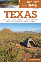 Best Tent Camping: Texas: Your Car-Camping Guide to Scenic Beauty, the Sounds of Nature, and an Escape from Civilization, Edition 2