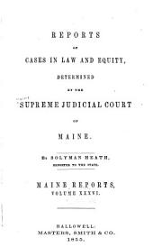 Maine Reports: Cases Argued and Determined in the Supreme Judicial Court of Maine, Volume 36