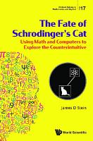 Fate Of Schrodinger s Cat  The  Using Math And Computers To Explore The Counterintuitive PDF
