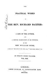 The Practical Works of the Rev. Richard Baxter: With a Life of the Author, and a Critical Examination of His Writings, Volume 13