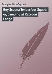 Boy Scouts: Tenderfoot Squad: or, Camping at Raccoon Lodge