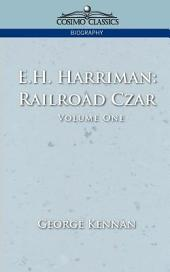 E.H. Harriman: Railroad Czar, Volume 1