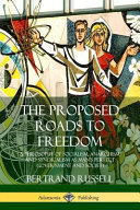The Proposed Roads to Freedom  A Philosophy of Socialism  Anarchism  and Syndicalism as Man s Perfect Government and Society PDF