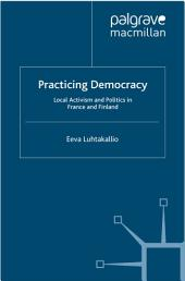 Practicing Democracy: Local Activism and Politics in France and Finland