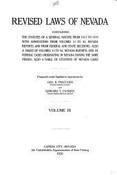 Revised Laws of Nevada Containing the Statutes of a General Nature from 1913 to 1919 with Annotations from Volumes 31 to 42, Nevada Reports, and from Federal and State Decisions: Also a Digest of Volumes 31 to 42, Nevada Reports, and of Federal Cases Originating in Nevada During the Same Period : Also a Table of Citations of Nevada Cases : Prepared Under Legislative Enactment