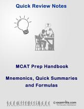 Quick Review MCAT Prep Handbook Featuring Mnemonics and Summaries: Know the important mnemonics, formulas and more to ace the test.
