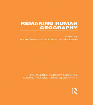 Remaking Human Geography  RLE Social   Cultural Geography