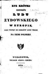 Rys krótki historyi ludu żydowskiego w Europie, jako wstęp do dziejów ludu tegoź na ziemi polskiej