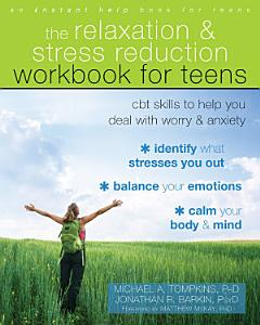 The Relaxation and Stress Reduction Workbook for Teens Book